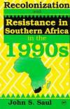 RECOLONIZATION AND RESISTANCE IN SOUTHERN AFRICA IN THE 1990S, by John S. Saul