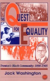 THE QUEST FOR EQUALITY: Trenton's Black Community: 1890-1965, by Jack Washington