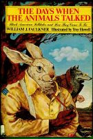 THE DAYS WHEN THE ANIMALS TALKED: Black-American Folktales and How They Came To Be, by William J. Faulkner, Illustrated by Troy Howell