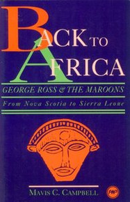 BACK TO AFRICA: George Ross and The Maroons: From Nova Scotia to Sierra Leone, by Mavis C. Campbell