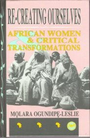 RE-CREATING OURSELVES: African Women and Critical Transformations, by Molara Ogundipe-Leslie