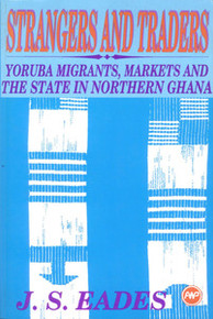 STRANGERS AND TRADERS: Yoruba Migrants, Markets and the State in Northern Ghana, by J. S. Eades