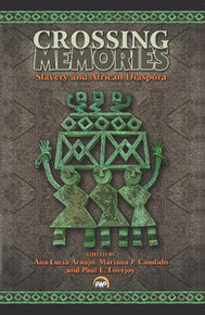 CROSSING MEMORIES: Slavery and African Diaspora, Edited by Ana Lucia Araujo, Mariana P. Candido, and Paul E. Lovejoy, HARDCOVER