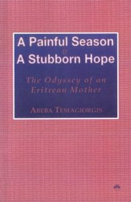 A PAINFUL SEASON AND A STUBBORN HOPEThe Odyssey of an Eritrean Motherby Abeba Tesfagiorgis