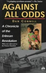 AGAINST ALL ODDS: A Chronicle of the Eritrean Revolution, With a New Afterword on the Postwar Transition, by Dan Connell