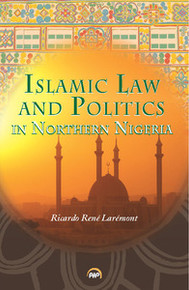 ISLAMIC LAW AND POLITICS IN NORTHERN NIGERIA, by Ricardo René Larémont, HARDCOVER