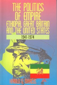 THE POLITICS OF EMPIRE: Ethiopia, Great Britain, and the United States, 1941-1974