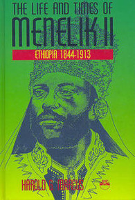 THE LIFE AND TIMES OF MENELIK II: Ethiopia 1844-1913, by Harold G. Marcus