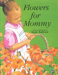 FLOWERS FOR MOMMY, Written and Ilustrated by Susan Anderson