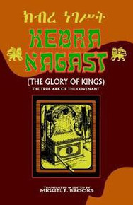 KEBRA NAGAST (THE GLORY OF KINGS): The True Ark of the Covenant, Translated and Edited by Miguel F. Brooks