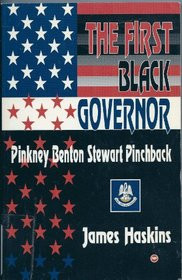 THE FIRST BLACK GOVERNOR: Pinkney Benton Stewart Pinchback, James Haskins