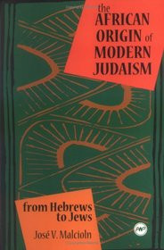 THE AFRICAN ORIGINS OF MODERN JUDAISM: From Hebrews to Jews, HARDCOVER, by Jose V. Malcolm