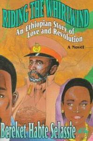RIDING THE WHIRLWIND: An Ethiopian Story of Love and Revolution, A Novel, Bereket Habte Selassie