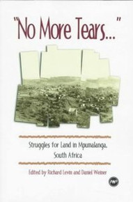 """NO MORE TEARS..."" Struggles for Land in Mpumalanga, South Africa, Edited by Richard Levin and Daniel Weiner"