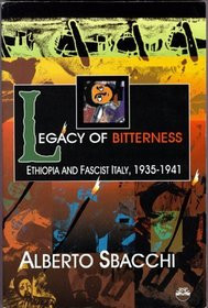 LEGACY OF BITTERNESS: Ethiopia and Fascist Italy, 1935-1941, by Alberto Sbacchi