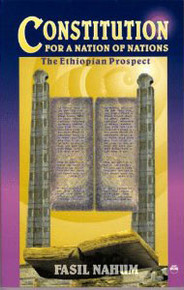 CONSTITUTION FOR A NATION OF NATIONS: The Ethiopian Prospect, by Fasil Nahum