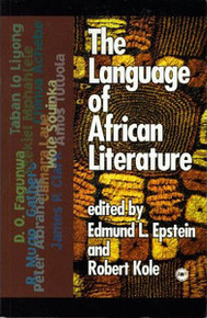 THE LANGUAGE OF AFRICAN LITERATURE, Edited by Edmund L. Epstein and Robert Kole