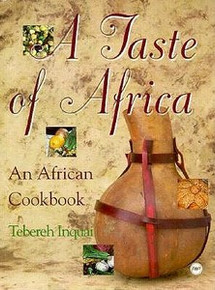 A TASTE OF AFRICA: An African Cookbook, by Tebereh Inquai
