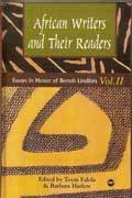 AFRICAN WRITERS AND THEIR READERS: Essays in Honor of Bernth Lindfors, Volume II, Edited by Toyin Falola and Barbara Harlow