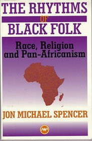 THE RHYTHMS OF BLACK FOLK: Race, Religion and Pan-Africanism, by Jon Michael Spencer