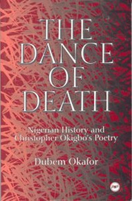 THE DANCE OF DEATH: Nigerian History and Christopher Okigbo's Poetry, by Dubem Okafor