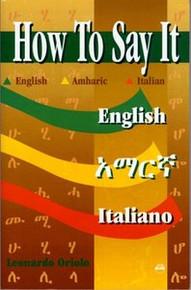 HOW TO SAY IT: English, Amharic and Italian, by Leonardo Oriolo