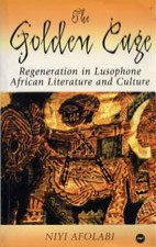 THE GOLDEN CAGE: Regeneration in Lusophone African Literature and Culture, by Niyi Afolabi