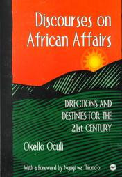 DISCOURSES ON AFRICAN AFFAIRS: Directions and Destinies for the 21st Century, by Okello Oculi