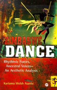 ZIMBABWE DANCE: Rhythmic Forces, Ancestral Voices--An Aesthetic Analysis, by Kariamu Welsh Asante