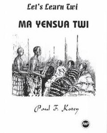 LET'S LEARN TWI: Ma Yensua Twi, by Paul A. Kotey