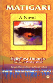 MATIGARI: A Novel, by Ngugi wa Thiong'o