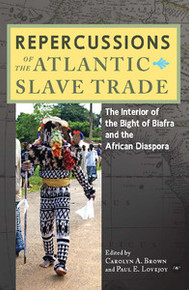 REPERCUSSIONS OF THE ATLANTIC SLAVE TRADE: The Interior of the Bight of Biafra and the African Diaspora, Edited by Carolyn A. Brown and Paul E. Lovejoy