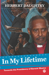 IN MY LIFE TIME: Towards the Presidency of Barack Obama, by Herbert Daughtry