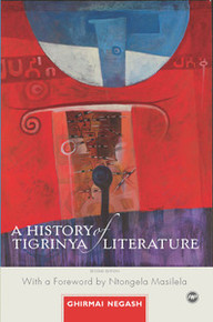 A HISTORY OF TIGRINYA LITERATURE IN ERITREAThe Oral and Written 1890-1991Ghirmai Negash
