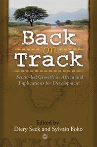 BACK ON TRACK: Sector-Led Growth in Africa and Implications for Development, Edited by Diery Seck and Sylvain Boko