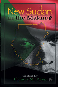 NEW SUDAN IN THE MAKING?Essays on a Nation in Painful Search of ItselfEdited by Francis M. Deng