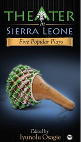 THEATER IN SIERRA LEONE: Five Popular Plays, Edited by Iyunolu Osagie