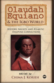 OLAUDAH EQUIANO AND THE IGBO WORLD: History, Society, and Atlantic Diaspora Connections, Edited by Chima J. Korieh