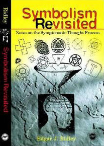 SYMBOLISM REVISITEDNotes on the Symptomatic Thought Processby Edgar J. Ridley