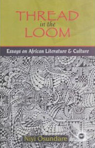 THREAD IN THE LOOM: Essays on African Literature and Culture, by Niyi Osundare