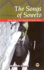 THE SONGS OF SOWETO: Poems from a Post-Apartheid South Africa, by Nkosinathi Sibanda