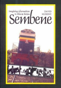 SEMBENE: Imagining Alternatives in Film and Fiction, by David Murphy