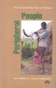PERIPHERAL PEOPLE: The Excluded Minorities of Ethiopia, by Dena Freeman & Alula Pankhurst