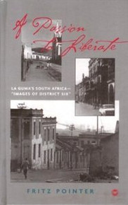"A PASSION TO LIBERATELa Guma's South Africa- ""Images of District Six""by Fritz Pointer"