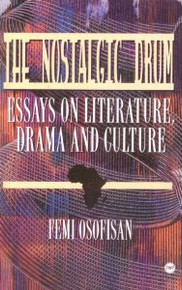 THE NOSTALGIC DRUM: Essays on Literature, Drama, and Culture, by Femi Osofisan