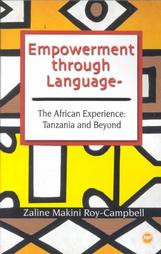 EMPOWERMENT THROUGH LANGUAGE: The African Experience: Tanzania and Beyond, by Zaline Makini Roy-Campbell