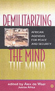 DEMILITARIZING THE MINDAfrican Agendas for Peace and SecurityEdited by Alex De Waal