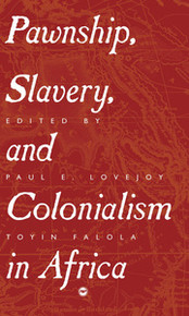PAWNSHIP, SLAVERY, AND COLONIALISM IN AFRICA, Edited by Toyin Falola and Paul E. Lovejoy