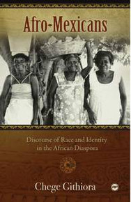 AFRO-MEXICANSDiscourse of Race and Identity in the African DiasporaBy Chege Githiora