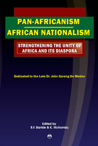 PAN-AFRICANISM/AFRICAN NATIONALISM: Strengthening the Unity of Africa and its Diaspora, Proceedings from the 17th All African Students' Conference (AASC), Edited by B.F. Bankie and K. Mchombu